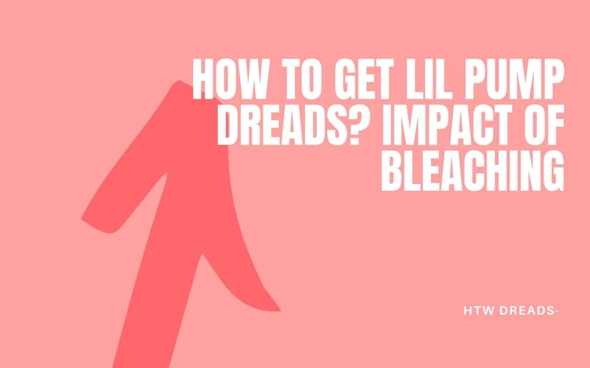 How To Get Lil Pump Dreads? Impact Of Bleaching
