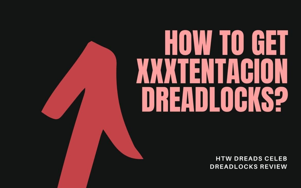 How To Get XXXTentacion Dreadlocks?